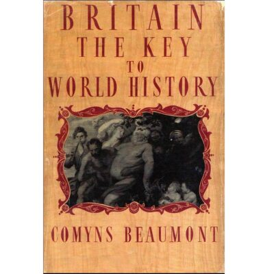 Britain, the Key to World History Comyns Beaumont