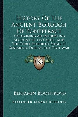 The History of the Ancient Borough of Pontefract