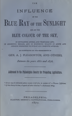 Blue and Sun-lights, Their Influence on Life, Disease &c; General A.J. Pleasonton