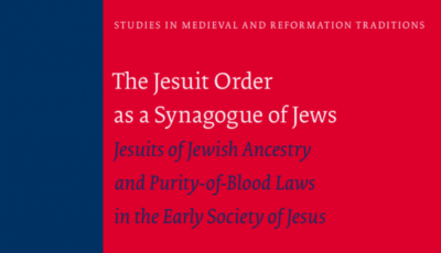 Jesuits of Jewish Ancestry and Purity-of-Blood Laws in the Early Society of Jesus, Robert Aleksander Maryks